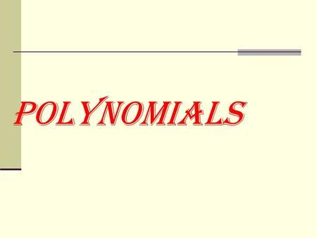 POLYNOMIALS. Polynomials A polynomial is a function of the form where the are real numbers and n is a nonnegative integer. The domain of a polynomial.