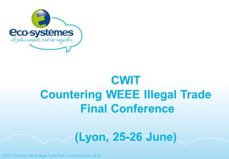 1 CWIT Countering WEEE Illegal Trade Final Conference (Lyon, 25-26 June)