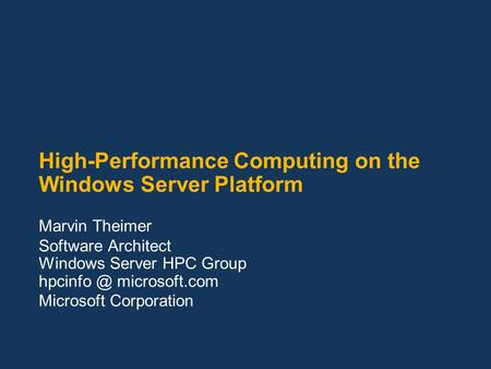 High-Performance Computing on the Windows Server Platform Marvin Theimer Software Architect Windows Server HPC Group microsoft.com Microsoft.