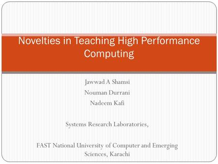 Jawwad A Shamsi Nouman Durrani Nadeem Kafi Systems Research Laboratories, FAST National University of Computer and Emerging Sciences, Karachi Novelties.