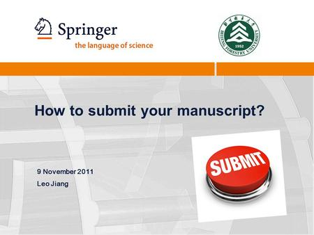 How to submit your manuscript? 9 November 2011 Leo Jiang.