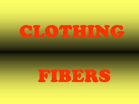 CLOTHING FIBERS. There are two types of fibers: Natural Fibers & Synthetic Fibers.