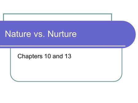 Nature vs. Nurture Chapters 10 and 13. Nature vs. Nurture Quiz Answer True or False for the following questions 1. Even complex human traits are determined.