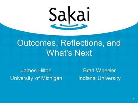1 Outcomes, Reflections, and What's Next James Hilton University of Michigan Brad Wheeler Indiana University.
