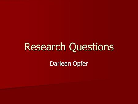 Research Questions Darleen Opfer.
