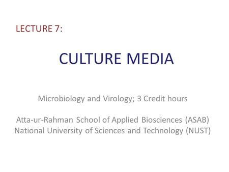 CULTURE MEDIA LECTURE 7: Microbiology and Virology; 3 Credit hours