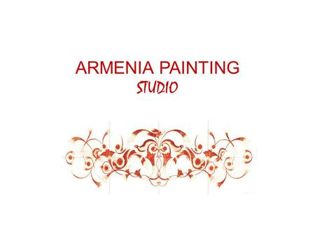 ARMENIA PAINTING STUDIO. Armenia Painting We conceive the future with our dreams, live with our devotion to the best and beauty, innovate by reviving.