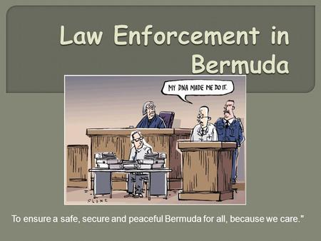 To ensure a safe, secure and peaceful Bermuda for all, because we care.