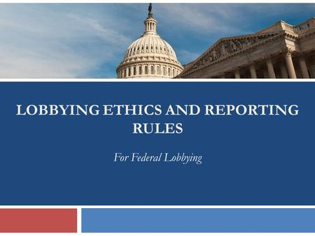 LOBBYING ETHICS AND REPORTING RULES V For Federal Lobbying.