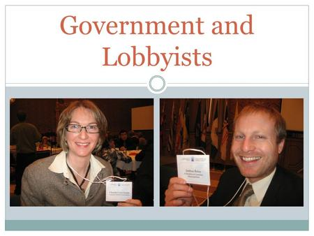 Government and Lobbyists. Video – What Is A Lobbyist?  feature=related