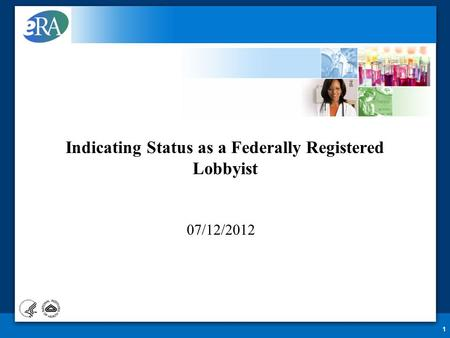 1 07/12/2012 Indicating Status as a Federally Registered Lobbyist.