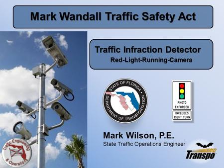 Mark Wandall Traffic Safety Act Traffic Infraction Detector Red-Light-Running-Camera Mark Wilson, P.E. State Traffic Operations Engineer.