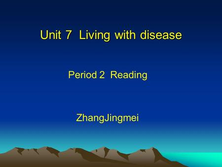Unit 7 Living with disease Period 2 Reading ZhangJingmei.