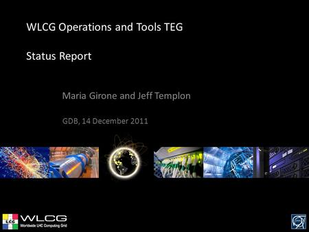 WLCG Operations and Tools TEG Status Report Maria Girone and Jeff Templon GDB, 14 December 2011.