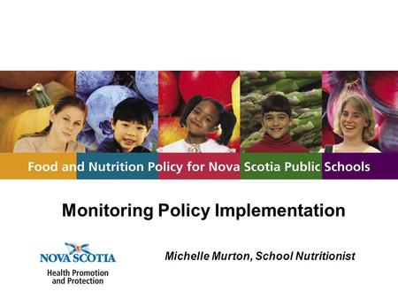 Monitoring Policy Implementation Michelle Murton, School Nutritionist.