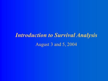 Introduction to Survival Analysis August 3 and 5, 2004.