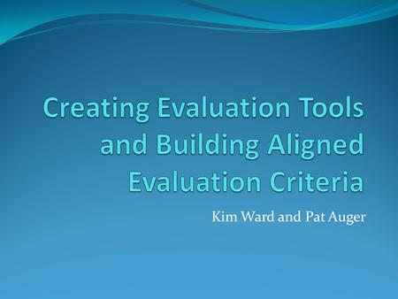 Kim Ward and Pat Auger. Why is evaluation of technology literacy and use important to students, educators, the community, and our society? Outcome/Mega: