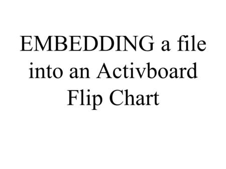 EMBEDDING a file into an Activboard Flip Chart. Go to your ACTIVEBOARD dashboard and click on New Flip Chart.