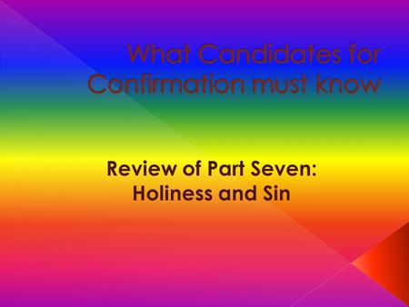 Review of Part Seven: Holiness and Sin. Click your mouse for the answer To be holy is to be like Jesus Christ, the Son of God. Holiness means the perfection.