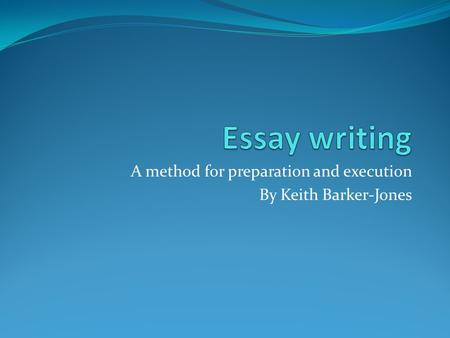 A method for preparation and execution By Keith Barker-Jones.
