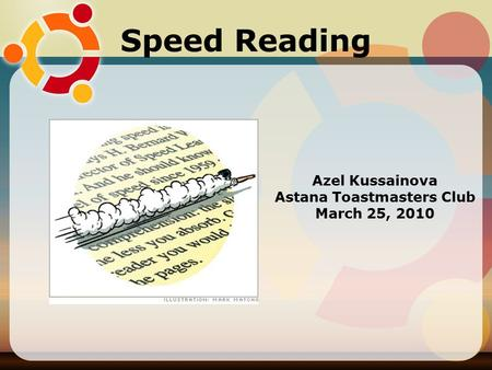 Speed Reading Azel Kussainova Astana Toastmasters Club March 25, 2010.