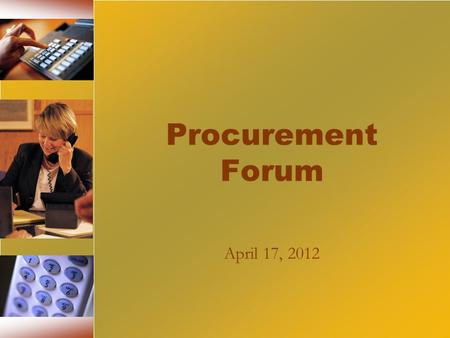 Procurement Forum April 17, 2012. Objectives Provide a forum for learning and knowledge sharing Increase interaction between OSP & the agencies Improve.