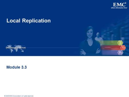 © 2009 EMC Corporation. All rights reserved. Local Replication Module 3.3.