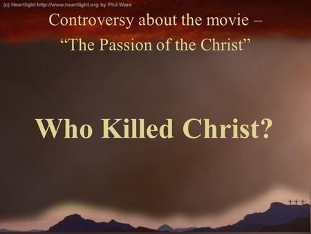 "Who Killed Christ? Controversy about the movie – ""The Passion of the Christ"""