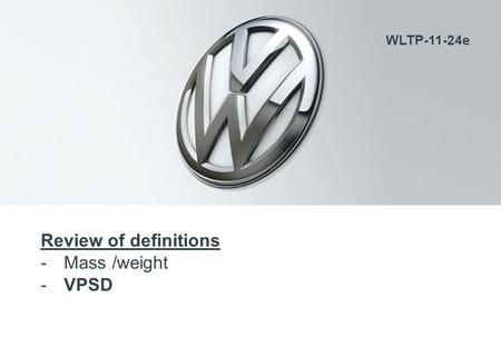 Review of definitions -Mass /weight -VPSD WLTP-11-24e.