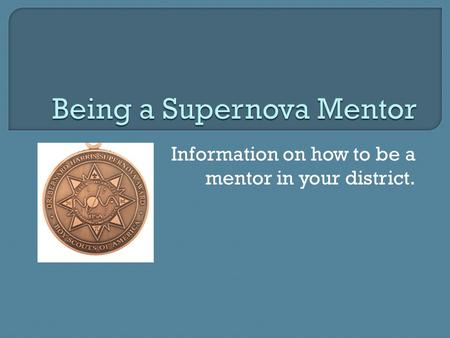 Information on how to be a mentor in your district.