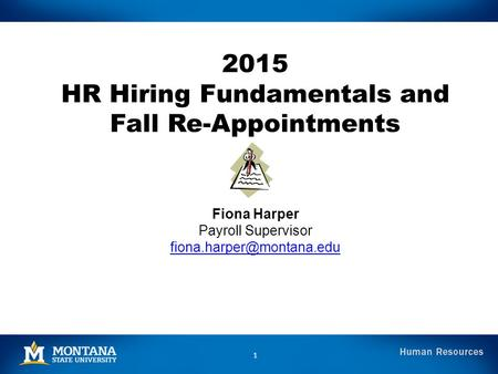 2015 HR Hiring Fundamentals and Fall Re-Appointments Fiona Harper Payroll Supervisor 1.