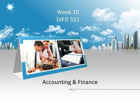 Week 10 DIFD 321 Accounting & Finance. WHAT IS MARKETING? The action or business of promoting and selling products or services, including market research.