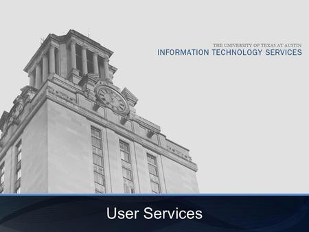 User Services. Services Desktop Support Technical Support Help Desk User Services Customer Relationship Management.