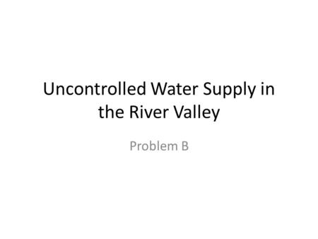 Uncontrolled Water Supply in the River Valley