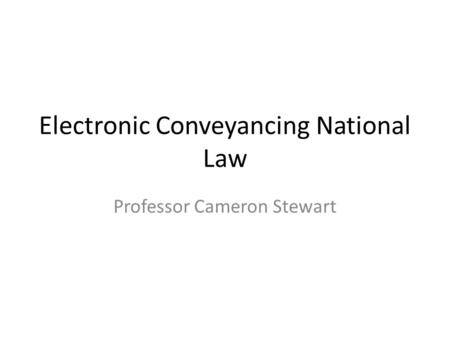 Electronic Conveyancing National Law Professor Cameron Stewart.