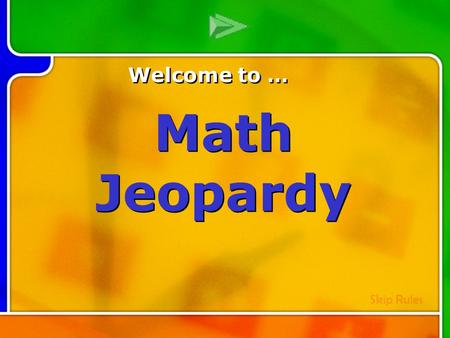 Multi-Q Introduction Welcome to … Math Jeopardy Skip Rules.