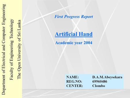 First Progress Report Artificial Hand Academic year 2004 Department of Electrical and Computer Engineering Faculty of Engineering Technology The Open University.