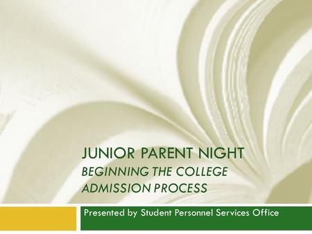 JUNIOR PARENT NIGHT BEGINNING THE COLLEGE ADMISSION PROCESS Presented by Student Personnel Services Office.