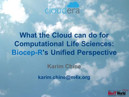 What the Cloud can do for Computational Life Sciences: Biocep-R's Unified Perspective Karim Chine