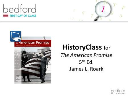 HistoryClass for The American Promise 5 th Ed. James L. Roark.