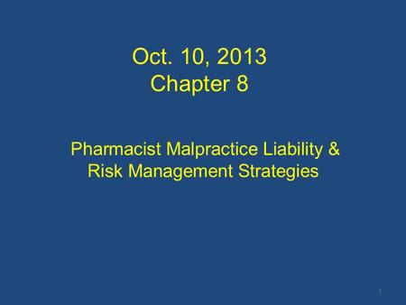 Oct. 10, 2013 Chapter 8 Pharmacist Malpractice Liability & Risk Management Strategies 1.