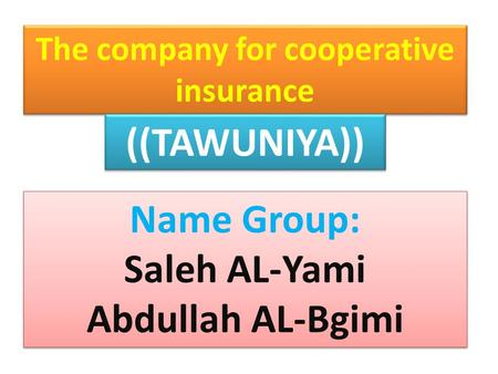 The company for cooperative insurance ((TAWUNIYA)) Name Group: Saleh AL-Yami Abdullah AL-Bgimi Name Group: Saleh AL-Yami Abdullah AL-Bgimi.