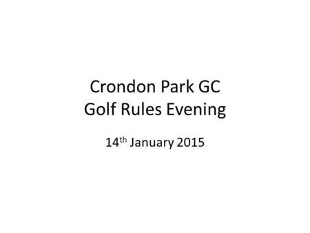 Crondon Park GC Golf Rules Evening 14 th January 2015.