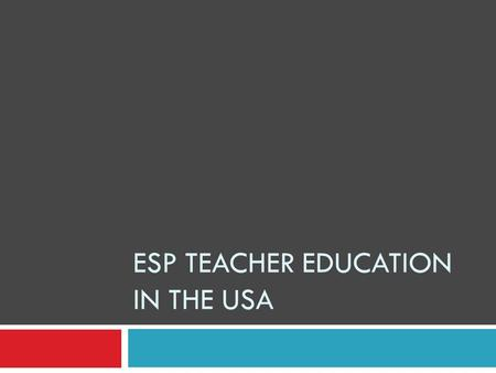 ESP TEACHER EDUCATION IN THE USA. ESP in the USA  Academic ESP – English language instruction designed to provide for academic study needs within educational.