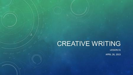 CREATIVE WRITING LESSON 31 APRIL 28, 2015. WARM UP WRITING Read the poem. Write a summary of the poem. Copy down your favorite verse. What do you think.