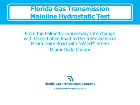 Florida Gas Transmission Mainline Hydrostatic Test From the Palmetto Expressway Interchange with Okeechobee Road to the Intersection of Milam Dairy Road.