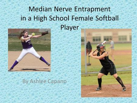 Median Nerve Entrapment in a High School Female Softball Player By Ashlee Capano.