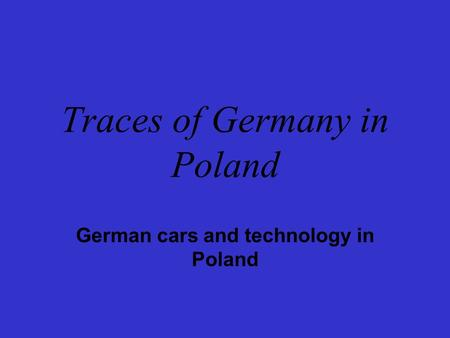 Traces of Germany in Poland German cars and technology in Poland.