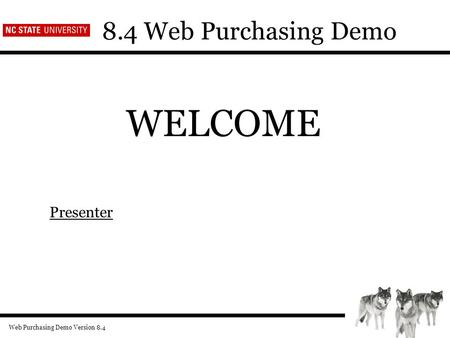 Web Purchasing Demo Version 8.4 8.4 Web Purchasing Demo WELCOME Presenter.