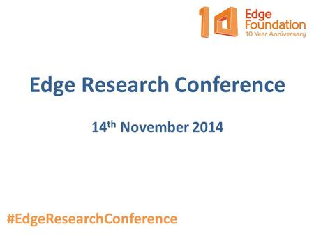 Edge Research Conference 14 th November 2014 #EdgeResearchConference.